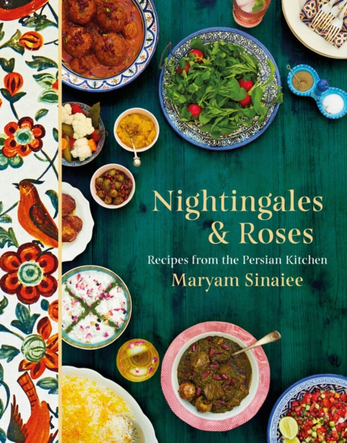 NIGHTINGALES AND ROSES : RECIPES FROM THE PERSIAN KITCHEN