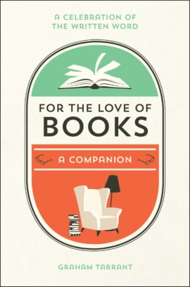 FOR THE LOVE OF BOOKS : A CELEBRATION OF THE WRITTEN WORD