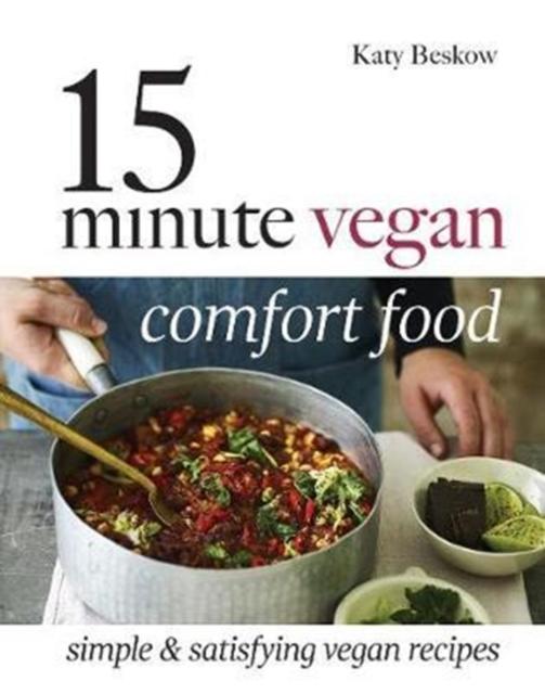 15 MINUTE VEGAN COMFORT FOOD : SIMPLE & SATISFYING VEGAN RECIPES