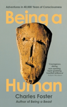 BEING A HUMAN: ADVENTURES IN 40.000 YEARS OF CONSCIOUSNESS