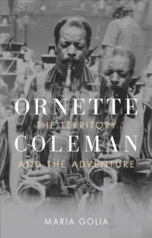 ORNETTE COLEMAN :THE TERRITORY AND THE ADVENTURE