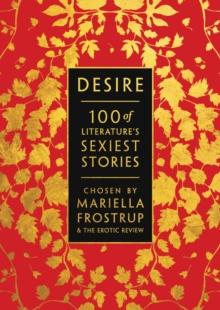 DESIRE : 100 OF LITERATURE'S SEXIEST STORIES