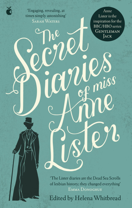 THE SECRET DIARIES OF MISS ANNE LISTER : THE INSPIRATION FOR GENTLEMAN JACK