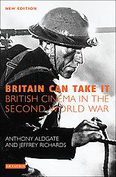 BRITAIN CAN TAKE IT : BRITISH CINEMA IN THE SECOND WORLD WAR
