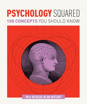 PSYCHOLOGY SQUARED : 100 CONCEPTS YOU SHOULD KNOW