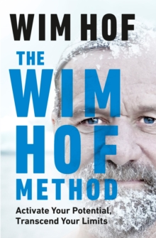 THE WIM HOF METHOD : ACTIVATE YOUR POTENTIAL, TRANSCEND YOUR LIMITS