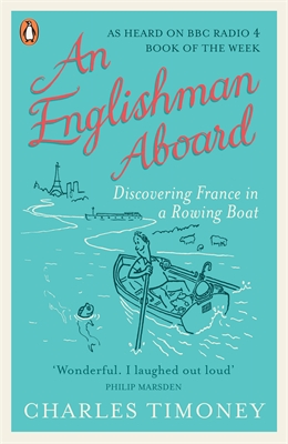 AN ENGLISHMAN ABOARD : DISCOVERING FRANCE IN A ROWING BOAT