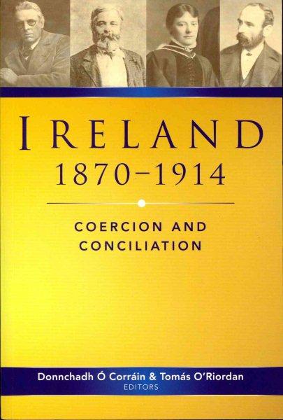 IRELAND, 1870-1914: COERCION AND CONCILIATION