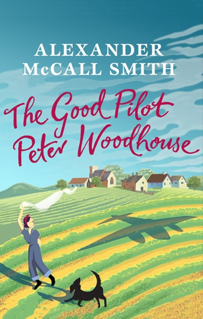 THE GOOD PILOT, PETER WODEHOUSE : A WARTIME ROMANCE