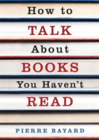 HOW TO TALK ABOUT BOOKS YOU HAVE NOT READ