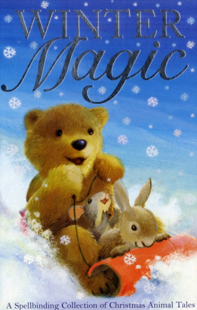WINTER MAGIC : A SPELLBINDING COLLECTION OF CHRISTMAS ANIMAL TALES