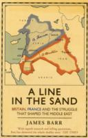 LINE IN THE SAND : BRITAIN, FRANCE AND THE STRUGGLE THAT SHAPED THE MIDDLE EAST, A
