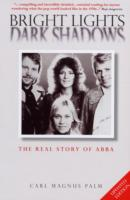 "BRIGHT LIGHTS DARK SHADOWS : THE REAL STORY OF ""ABBA"""