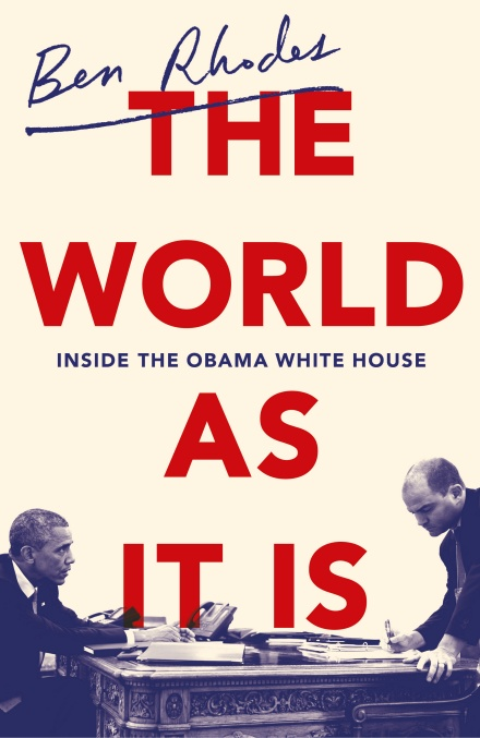 THE WORLD AS IT IS : INSIDE THE OBAMA WHITE HOUSE