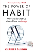 POWER OF HABIT : WHY WE DO WHAT WE DO, AND HOW TO CHANGE, THE