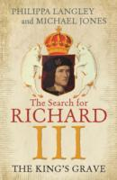THE KING'S GRAVE : THE SEARCH FOR RICHARD III