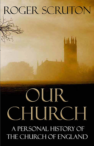 OUR CHURCH : A PERSONAL HISTORY OF THE CHURCH OF ENGLAND