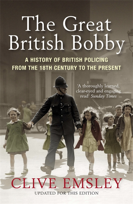 THE GREAT BRITISH BOBBY : A HISTORY OF BRITISH POLICING FROM 1829 TO THE PRESENT