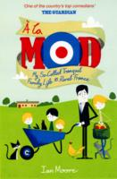 A LA MOD : MY SO-CALLED TRANQUIL FAMILY LIFE IN RURAL FRANCE