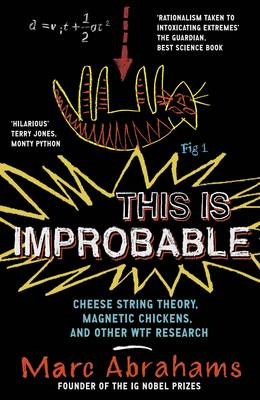 THIS IS IMPROBABLE : CHEESE STRING THEORY, MAGNETIC CHICKENS, AND OTHER WTF RESEARCH