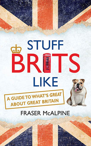 STUFF BRITS LIKE : A GUIDE TO WHAT'S GREAT ABOUT GREAT BRITAIN