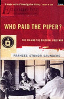 WHO PAID THE PIPER? : THE CIA AND THE CULTURAL COLD WAR