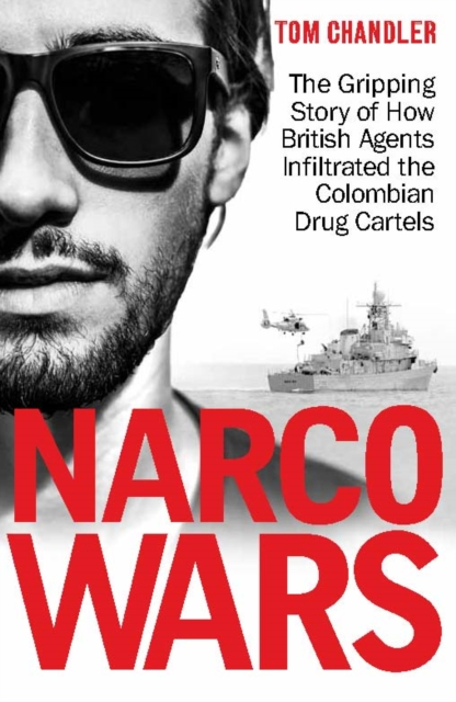 NARCO WARS : HOW BRITISH AGENTS INFILTRATED THE COLOMBIAN DRUG CARTELS