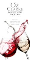 OZ CLARKE POCKET WINE BOOK 2014 : 7500 WINES, 4000 PRODUCERS, VINTAGE CHARTS, WINE AND FOOD