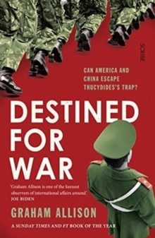 DESTINED FOR WAR: CAN AMERICA AND CHINA ESCAPE THUCYDIDES TRAP?