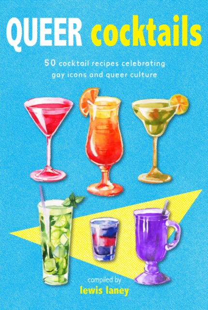QUEER COCKTAILS 50 COCKTAIL RECIPES CELEBRATING GAY ICONS AND QUEER CULTURE