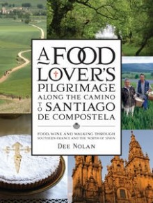 FOOD LOVER'S PILGRIMAGE TO SANTIAGO DE COMPOSTELA, A, FOOD, WINE AND WALKING THROUGH SOUTHERN FRANCE AND THE NORTH OF SPAIN