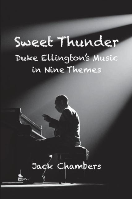 SWEET THUNDER: DUKE ELLINGTON'S MUSIC IN NINE THEMES