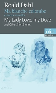 BILINGUE-MA BLANCHE COLOMBE ET AUTRES NOUVELLES/MY LADY LOVE, MY DOVE AND OTHER SHORT