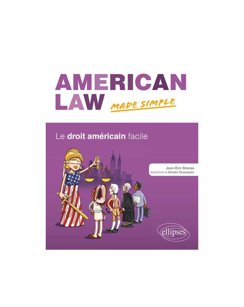 AMERICAN LAW MADE SIMPLE. LE DROIT AM?RICAIN FACILE