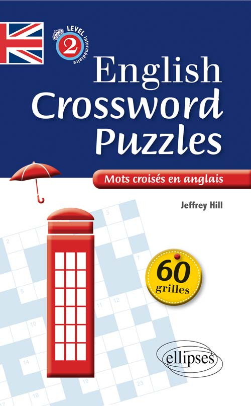 ENGLISH CROSSWORD PUZZLES LEVEL 2 - MOTS CROIS?S EN ANGLAIS - NIVEAU 2 (B1-B2)