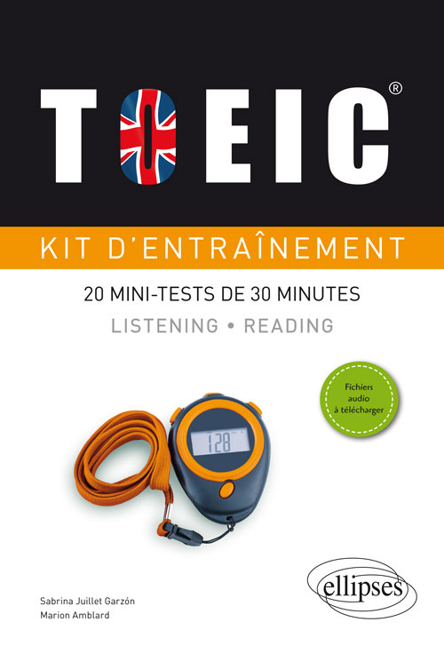 TOEIC?. KIT D'ENTRA?NEMENT. 20 MINI-TESTS DE 30 MINUTES. LISTENING ET READING (AVEC FICHIERS AUDIO)