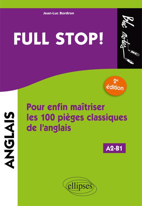 FULL STOP! POUR ENFIN MA?TRISER LES 100 PI?GES CLASSIQUES DE L'ANGLAIS - 2E ?DITION [A2-B1]