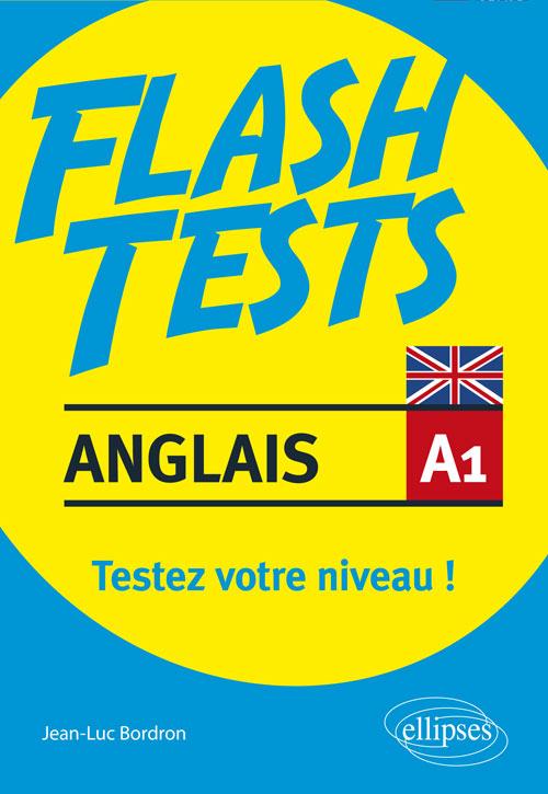 ANGLAIS. FLASH TESTS. A1. TESTEZ VOTRE NIVEAU EN ANGLAIS !