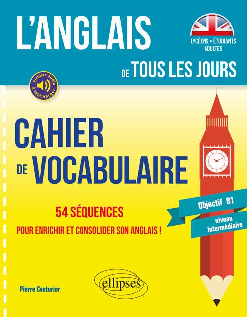 L'ANGLAIS DE TOUS LES JOURS. CAHIER DE VOCABULAIRE. 54 SÉQUENCES...