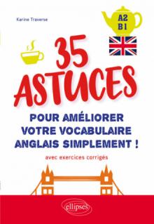 ANGLAIS. 35 ASTUCES POUR AM?LIORER VOTRE VOCABULAIRE SIMPLEMENT !