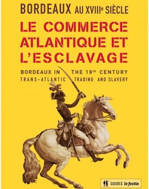BORDEAUX, LE COMMERCE ATLANTIQUE ET L'ESCLAVAGE (BILINGUE)