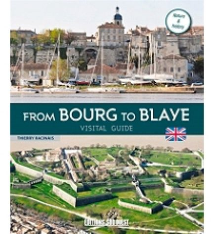 FROM BOURG TO BLAYE, VISITORS' GUIDE