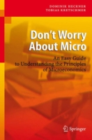 DON'T WORRY ABOUT MICRO : AN EASY GUIDE TO UNDERSTANDING THE PRINCIPLES OF MICROECONOMICS