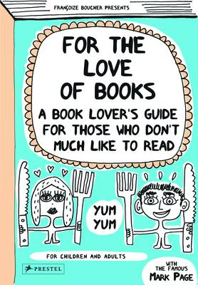 FOR THE LOVE OF BOOKS : A BOOK LOVER'S GUIDE FOR THOSE WHO DON'T MUCH LIKE TO READ