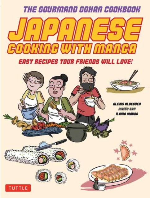 JAPANESE COOKING WITH MANGA : THE GOURMAND GOHAN COOKBOOK 59 EASY RECIPES YOUR FRIENDS WILL LOVE!