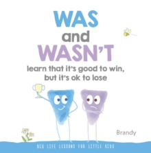 WAS AND WASN'T LEARN THAT IT'S GOOD TO WIN, BUT ITS OK TO LOSE